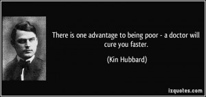 There is one advantage to being poor - a doctor will cure you faster ...