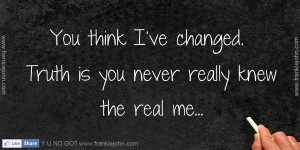 File Name : you-think-ive-changed-truth-is-you-never-really-knew-the ...