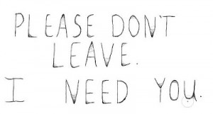 need you quotes please don t leave i need you