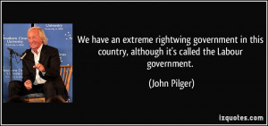 We have an extreme rightwing government in this country, although it's ...
