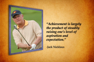 Achievement is... -Jack Nicklaus Quote Greatest ever oughta know.