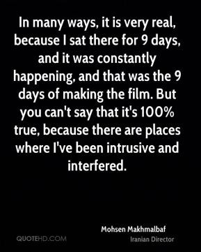 Mohsen Makhmalbaf - In many ways, it is very real, because I sat there ...
