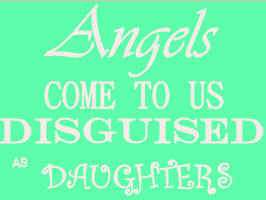 Angels come to us disguised as baby girls daughters quote saying for ...