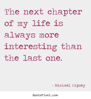 ... of My Life Is Always More Interesting than the Last One ~ Life Quote