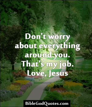 Don't Worry About Everything Around You. That's My Job Love, Jesus ...