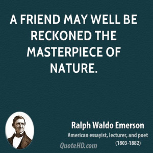 friend may well be reckoned the masterpiece of nature.