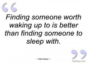 finding someone worth waking up to is vikki karan