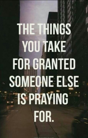 So be grateful for what you have!