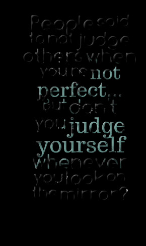 Quotes Picture: people said to not judge others when you're not ...