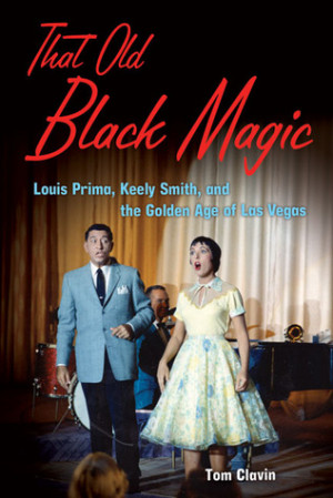 That Old Black Magic: Louis Prima, Keely Smith, and the Golden Age of ...