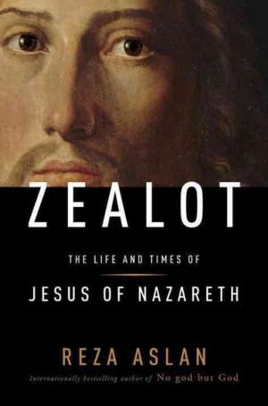 Zealot: How Reza Aslan Constructed a False Jesus