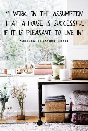 Lavoro sul presupposto che una casa é un successo se é piacevole ...
