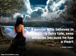 ... fairy tale, sees miracles because he has a Heart - Dalai Lama Quotes