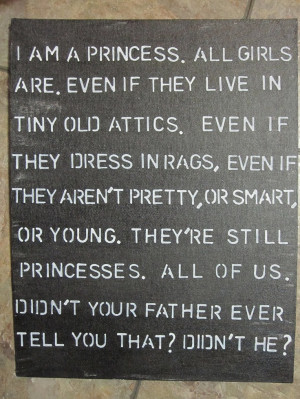 Oh, A Little Princess. Every girl needs this quote up in their rooms ...