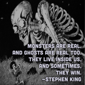 Stephen King Quote #monsters are real and ghosts are real too