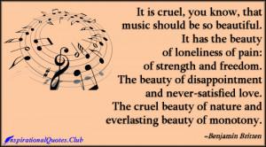 InspirationalQuotes.Club - cruel, music, beauty, alone, pain, strength ...