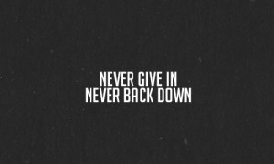 Never Back Down Quotes Tumblr Katie v2.0 - never back down