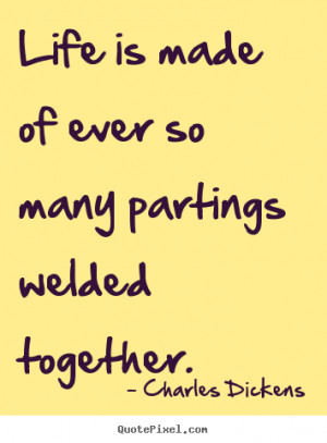 ... of ever so many partings welded.. Charles Dickens best life quotes