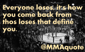 Everyone loses, it's how you come back from those losses that defines ...