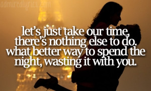 let s just take our time there s nothing else to do what better way to ...