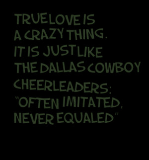 Quotes Picture: true love is a crazy thing it is just like the dallas ...