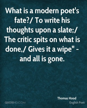 Thomas Hood - What is a modern poet's fate?/ To write his thoughts ...