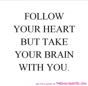 follow-your-heart-quotes - follow your heart ut take your brain with ...