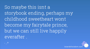 So maybe this isnt a storybook ending, perhaps my childhood sweetheart ...