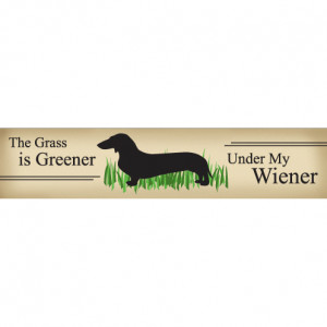 """The Grass is Greener Under My Wiener."""" Funny Dog Signs with Funny ..."""