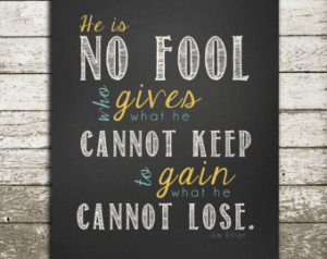 Jim Elliot Quote Wall Art - He is n o fool who gives what he cannot ...