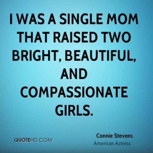 ... single mom that raised two bright, beautiful, and compassionate girls