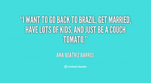 quote-Ana-Beatriz-Barros-i-want-to-go-back-to-brazil-116556.png