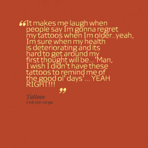 Quotes Picture: it makes me laugh when people say im gonna regret my ...