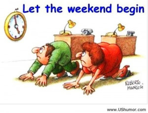 Let the weekend begin US Humor - Funny pictures, Quotes, Pics, Photos ...