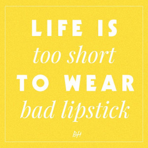 life is too short to wear bad lipstick -- beauty quotes