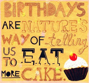 ... cake. #birthday #quotes http://www.wishesquotes.com/birthday/birthday