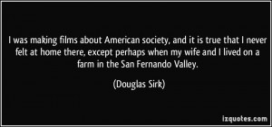 was making films about American society, and it is true that I never ...
