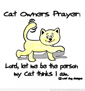 Cat Owhers Prayer Lord Let Me Be The Person My Cat Thinks I Am