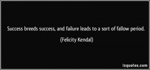 Success breeds success, and failure leads to a sort of fallow period ...