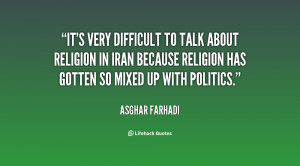 It's very difficult to talk about religion in Iran because religion ...