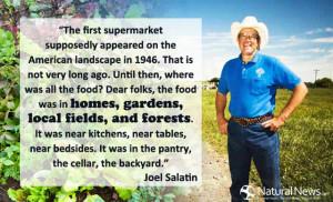 "... . It was in the pantry, the cellar, the backyard."" - Joel Salatin"