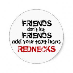 redneck_friends_dont_let_friends_sticker ...