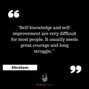 Self-knowledge and self-improvement are very difficult for most people ...