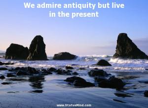 ... but live in the present - Publius Naso Quotes - StatusMind.com