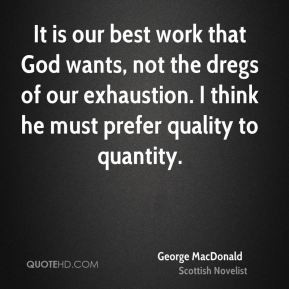 george-macdonald-novelist-quote-it-is-our-best-work-that-god-wants.jpg