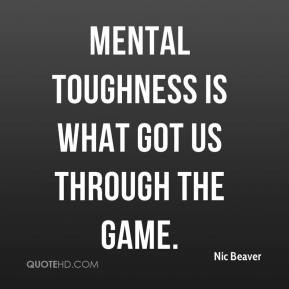 Nic Beaver - Mental toughness is what got us through the game.