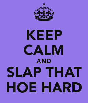 keep calm and slap a hoe poster