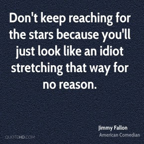 Jimmy Fallon - Don't keep reaching for the stars because you'll just ...