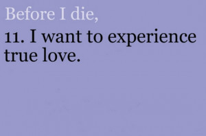 before-i-die-i-want-to-experience-true-love-quotes-saying-pictures.jpg