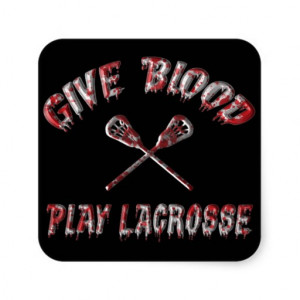 Give Blood Play Lacrosse Stickers